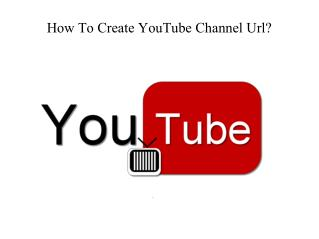 How to create YouTube channel url?