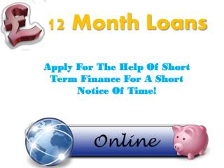 12 Month Loans Mortgage Support For You With Superb Terms