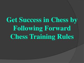 Get Success in Chess by Following Forward Chess Training Rules