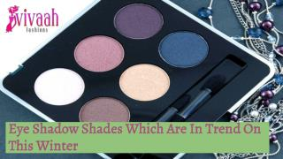 Eye shadow shades which are in trend on this winter