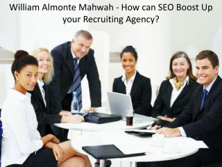 William Almonte Mahwah - How can SEO Boost Up your Recruiting Agency?