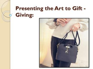 Presenting the Art to Gift - Giving: