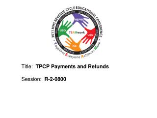Title:   TPCP Payments and Refunds Session:   R-2-0800