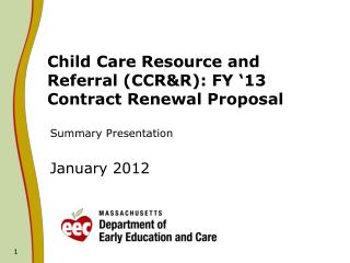 Child Care Resource and Referral (CCR&R): FY '13 Contract Renewal Proposal