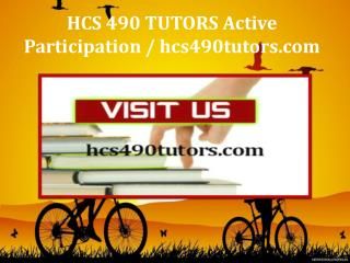 HCS 490 TUTORS Active Participation / hcs490tutors.com
