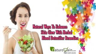Natural Ways To Enhance Skin Glow With Herbal Blood Detoxifier Remedies