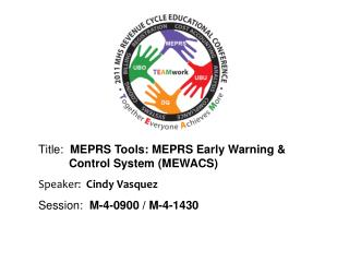 Title:   MEPRS Tools: MEPRS Early Warning & 		Control System (MEWACS)  Speaker:   Cindy Vasquez Session :  M-4-0900