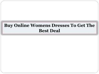 Buy Online Womens Dresses To Get The Best Deal