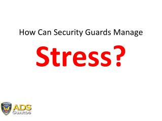 5 Tips for Security Guards to Manage Stress