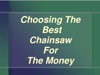 Choosing The Best Chainsaw For The Money