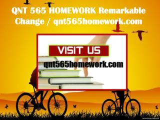 QNT 565 HOMEWORK Remarkable Change / qnt565homework.com