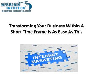 Transforming Your Business Within A Short Time Frame - Web Brain InfoTech