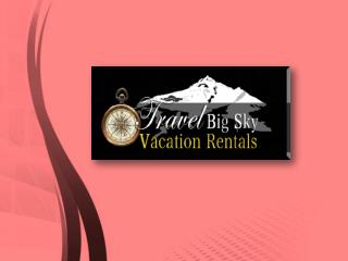 Big Sky Luxury Vacation Home & Resort Rentals in Montana