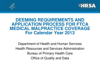 DEEMING REQUIREMENTS AND APPLICATION PROCESS FOR FTCA MEDICAL MALPRACTICE COVERAGE For Calendar Year 2013