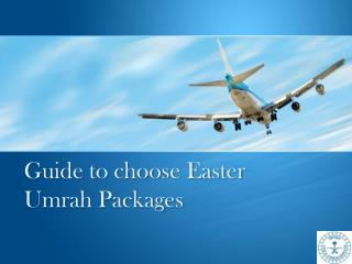 Guide to choose Easter Umrah Packages