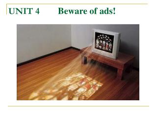 UNIT 4         Beware of ads!