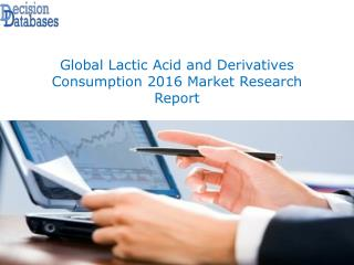 Lactic Acid and Derivatives Consumption Industry 2016: Global Market Outlook