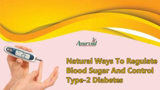 Natural Ways To Regulate Blood Sugar And Control Type-2 Diabetes
