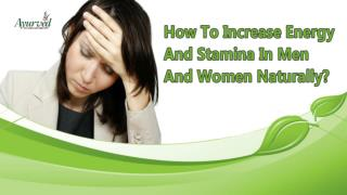How To Increase Energy And Stamina In Men And Women Naturally?
