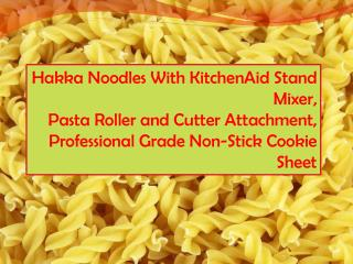 Hakka Noodles With KitchenAid Stand Mixer, Pasta Roller and Cutter Attachment