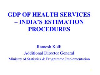 GDP OF HEALTH SERVICES – INDIA'S ESTIMATION PROCEDURES