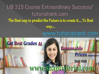 LIB 315(Ash) Course Extraordinary Success/ tutorialrank.com