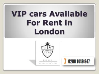 VIP cars Available For Rent in London