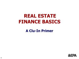 REAL ESTATE  FINANCE BASICS A Clu-In Primer