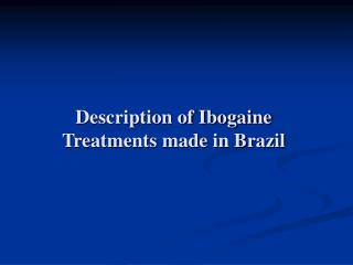 Description of Ibogaine Treatments made in Brazil