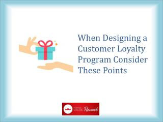When Designing a Customer Loyalty Program Consider These Points
