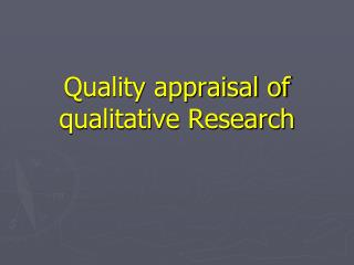 Quality appraisal of qualitative Research