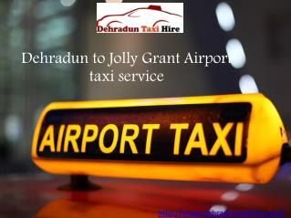 Dehradun to Jolly Grant Airport taxi service