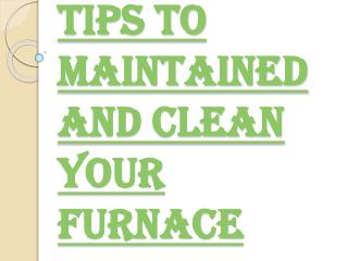 Several Things that helps to Maintained and Clean Your Furnace