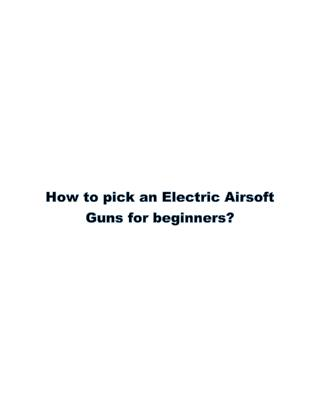 How to pick an Electric Airsoft Guns for beginners?
