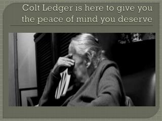 Colt Ledger is here to give you the peace of mind you deserve