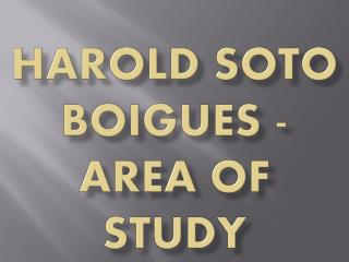 Harold Soto Boigues - Area of Study