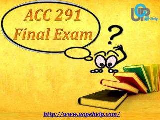 ACC 291 : Accounting 291 Final Exam Tutorial - Uopehelp