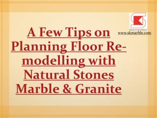 Important Tips On Planning Flooring Re-Modelling With Natural Stones Marble&Granitee