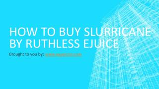 How To Buy Slurricane by Ruthless eJuice