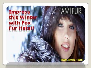 Make Impress this Winter with Fox Fur Hats!