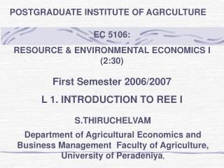 EC 5106: RESOURCE & ENVIRONMENTAL ECONOMICS I (2:30) First Semester 2006/2007 L 1. INTRODUCTION TO REE I