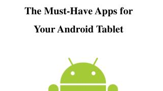 The Must-Have Apps for Your Android Tablet