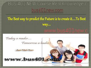 BUS 401 NEW Course Real Knowledge / bus 401 new dotcom