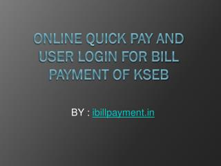 Online Quick Pay and  User Login For Bill Payment of KSEB