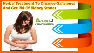 Herbal Treatment To Dissolve Gallstones And Get Rid Of Kidney Stones