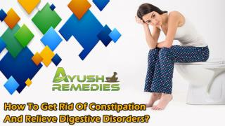 How To Get Rid Of Constipation And Relieve Digestive Disorders?