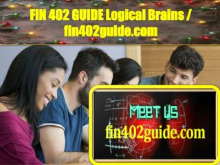 FIN 402 GUIDE Logical Brains / fin402guide.com