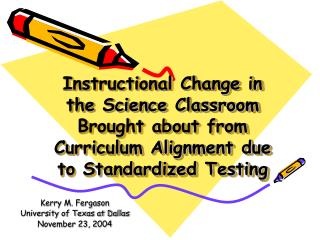 Instructional Change in the Science Classroom Brought about from Curriculum Alignment due to Standardized Testing