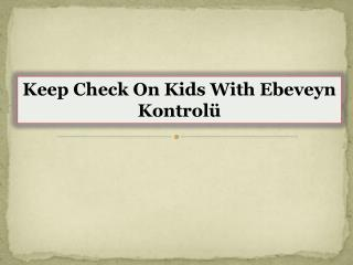 Keep Check  On The Kids With Ebeveyn Kontrolü