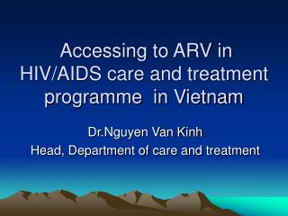 Accessing to ARV in HIV/AIDS care and treatment programme  in Vietnam